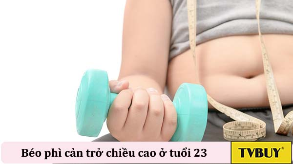 béo phì cản trở chiều cao ở tuổi 23